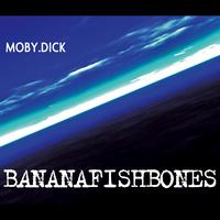Bananafishbones - Moby Dick