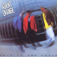 Agent Orange - This Is The Voice