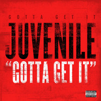 Juvenile - Gotta Get It (Explicit Version)