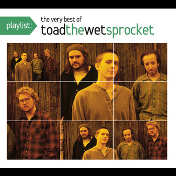Toad The Wet Sprocket - Playlist: The Very Best Of Toad The Wet Sprocket