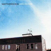 Matthew Good - VANCOUVER (International Version [Explicit])