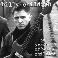 Billy Childish - 25 Years Of Being Childish