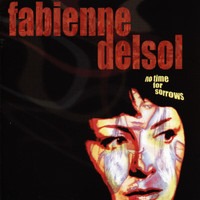 Fabienne Delsol - No Time for Sorrows