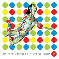 Severed Heads - Twister Retread
