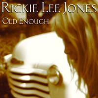 Rickie Lee Jones - Old Enough (E-Single)