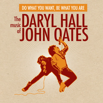 Daryl Hall & John Oates - Do What You Want, Be What You Are: The Music of Daryl Hall & John Oates