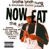 Brotha Lynch Hung - Now Eat - The Album (Explicit)