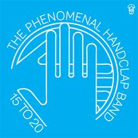The Phenomenal Handclap Band - 15 to 20
