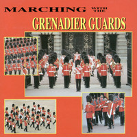 The Band Of The Grenadier Guards - Marching With The Grenadier Guards