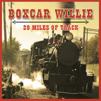 Boxcar Willie - 20 Miles of Track