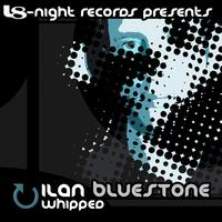 Ilan Bluestone - Whipped