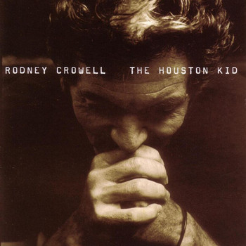RODNEY CROWELL - The Houston Kid