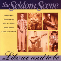 The Seldom Scene - Like We Used To Be