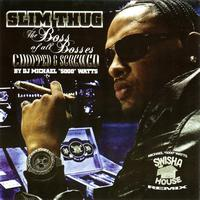 Slim Thug - [Screwed] Boss Of All Bosses (Swishahouse Remix)