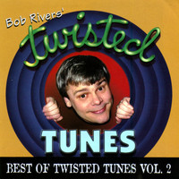 Bob Rivers - Best Of Twisted Tunes, Vol. 2