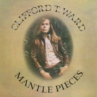 Clifford T. Ward - Mantlepieces (With Bonus Track)