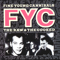 Fine Young Cannibals - The Raw And The Cooked