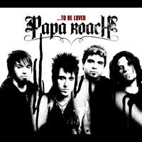 Papa Roach - ...To Be Loved (Explicit Version)
