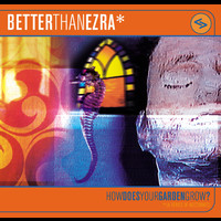 Better Than Ezra - How Does Your Garden Grow
