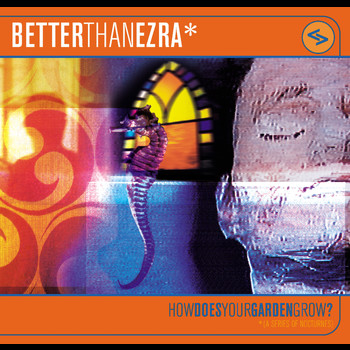 Better Than Ezra - How Does Your Garden Grow (Explicit)