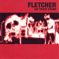 Fletcher - Six Track Sound