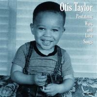 Otis Taylor - Pentatonic Wars and Love Songs