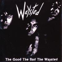 Waysted - The Good The Bad The Waysted