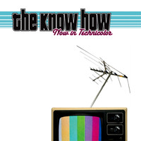 The Know How - Now In Technicolor