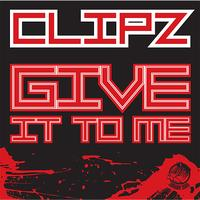 Clipz - Give It to Me/ Offline V.I.P.