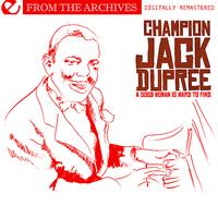 Champion Jack Dupree - A Good Woman Is Hard To Find - From The Archives (Digitally Remastered)