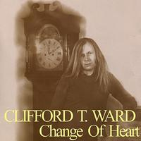 Clifford T. Ward - Change of Heart