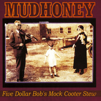 Mudhoney - Five Dollar Bob's Mock Cooter Stew (Explicit)