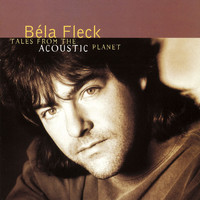 Bela Fleck And The Flecktones - Tales From The Acoustic Planet