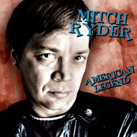 Mitch Ryder - American Legend