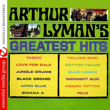Arthur Lyman - Arthur Lyman's Greatest Hits (Digitally Remastered)