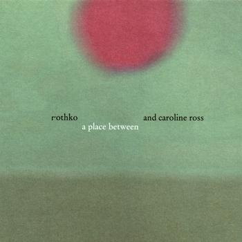 Rothko and Caroline Ross - A Place Between