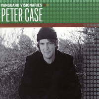 Peter Case - Vanguard Visionaries