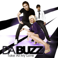 Da Buzz - Take All My Love