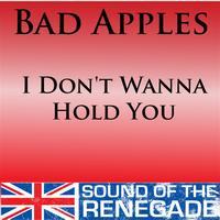 Bad Apples - I Don't Wanna Hold You