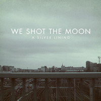 We Shot the Moon - A Silver Lining