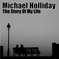 Michael Holliday - The Story Of My Life (Digitally Remastered)