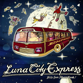 Luna City Express - Hello From Planet Earth