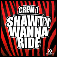 Crew 7 - Shawty Wanna Ride