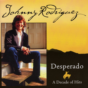 Johnny Rodriguez - Desperado - A Decade of Hits
