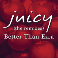 Better Than Ezra - Juicy (The Remixes) - EP