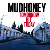 Mudhoney - Tomorrow Hit Today (Explicit)