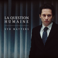 Syd Matters / - La Question Humaine