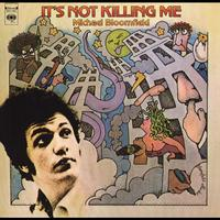 Michael Bloomfield - It's Not Killing Me
