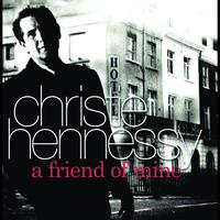Christie Hennessy - A Friend Of Mine