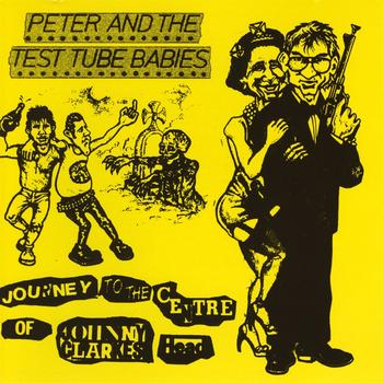 Peter & The Test Tube Babies - Journey To The Centre Of Johnny Carkes Head